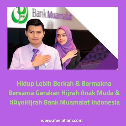 Hidup Lebih Berkah & Bermakna Bersama Gerakan Hijrah Anak Muda dan #AyoHijrah Bank Muamalat Indonesia