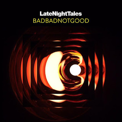 Late-Night-Tales-BADBADNOTGOOD BadBadNotGood – Late Night Tales: BADBADNOTGOOD