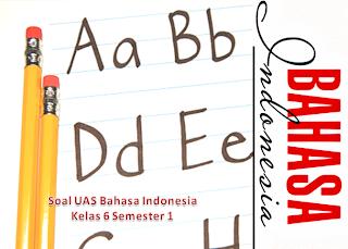 Soal UAS Bahasa Indonesia Kelas 6 Semester 1 KTSP