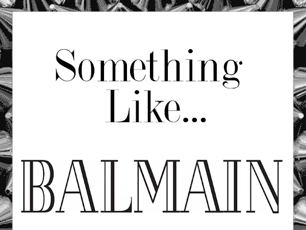 Something Like... Balmain