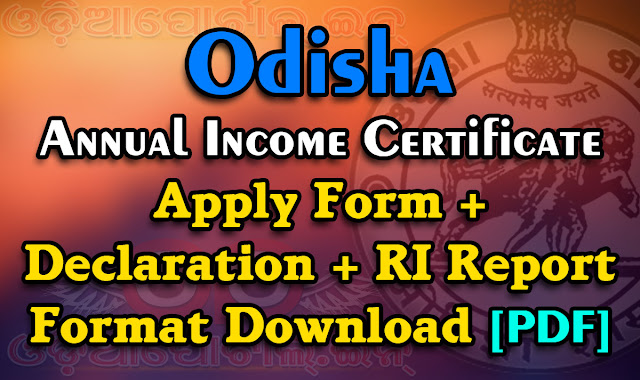 Annual Income Certificate Apply Form, R.I. Report & Declaration Form, R.I. (Revenue Inspector) Report form and another is Declaration form., free download ri report form , annual income certificate download odisha orissa, block district, edistrict portal free download pdf, visit nearest R.I. Office with original/xerox of Patta (Homestead Land Record Documents), pay Revenue and collect Revenue Receipt (Pauti)