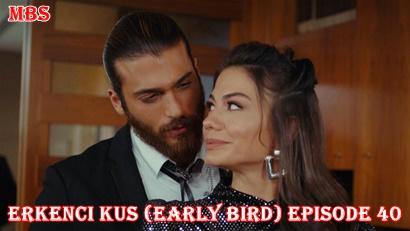Episode 40 Erkenci Kuş (Early Bird): Summary And Trailer