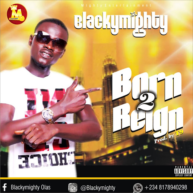 BlackyMighty – Born2Reignm (Prod by T9) - www.mp3made.com.ng