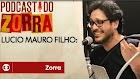 Podcast do Zorra #12: Lucio Mauro Filho: tal pai, tal Lucio Mauro Filho