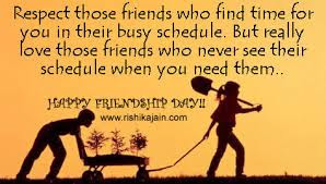 beautiful quotes on life for friendship:respect those friends who find time for you one their busy schedule.