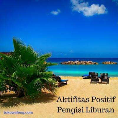 kegiatan positif mengisi liburan
