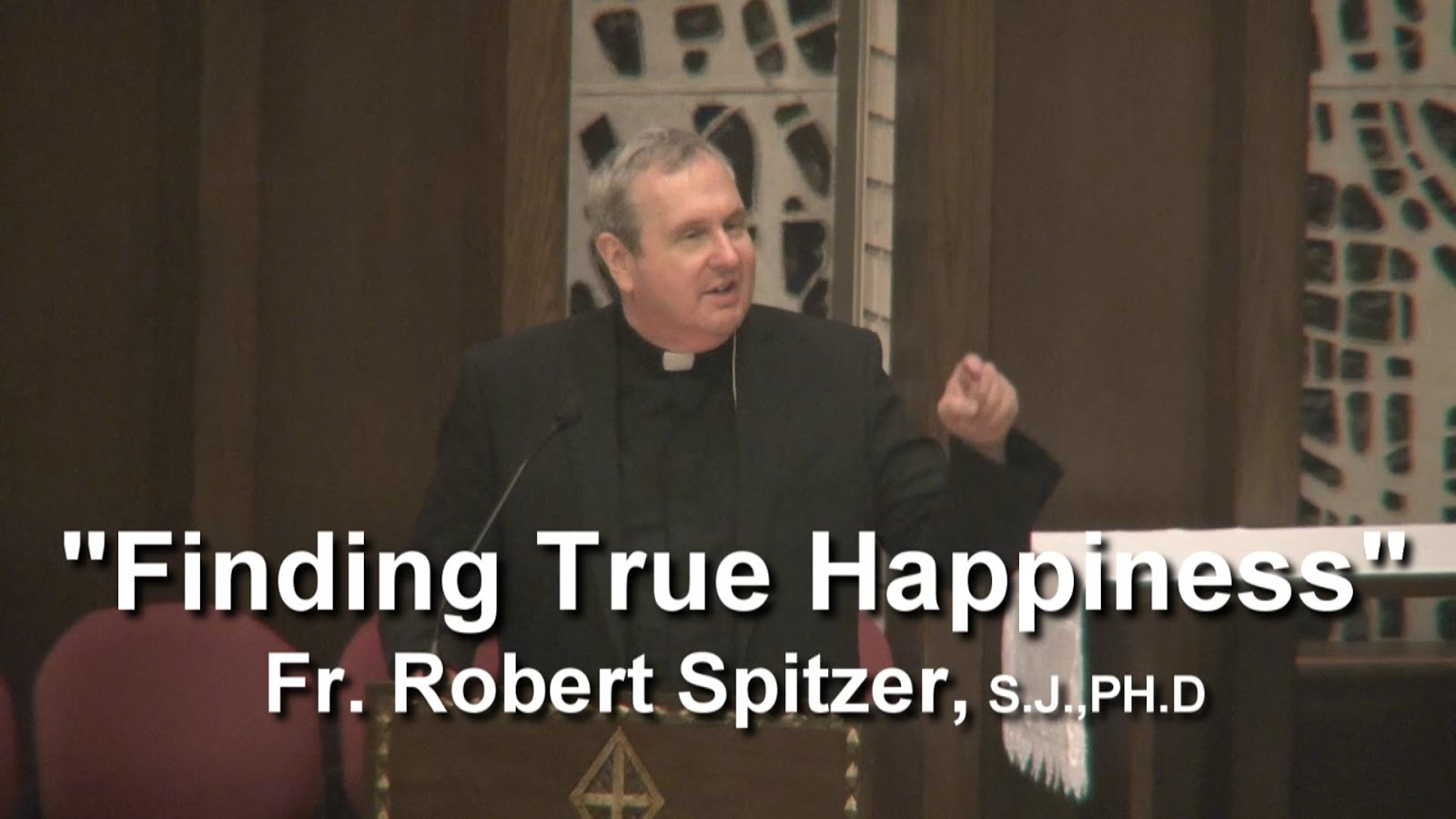"""Finding True Happiness"", Fr. Robert Spitzer, SJ, PHd"