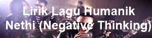 Lirik Lagu Humanik - Nethi (Negative Thinking)