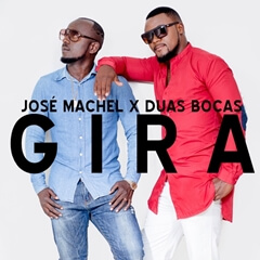 José Machel Ft. Duas Bocas - Gira