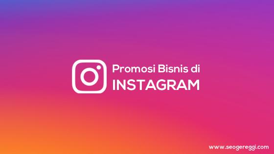 Cara Mudah dan Murah Mempromosikan Bisnis di Instagram