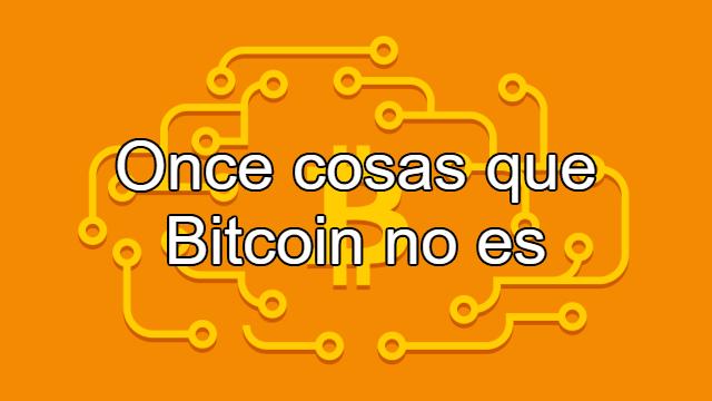 bitcoin 11 cosas que no es