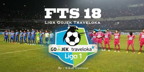 FTS 18 Mod Apk Full Transfer Eropa & Liga Gojek Traveloka Indonesia
