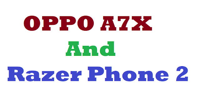 OPPO A7X and Razer Phone 2