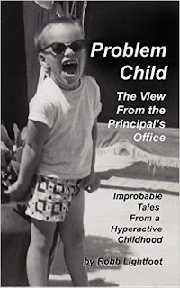 Problem Child: The View From The Principal's Office by Robb Lightfoot