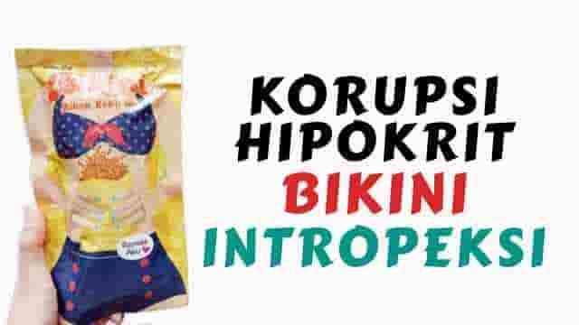 Korupsi, Hipokrit, Bikini dan Intropeksi