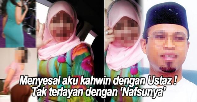 'Menyesal Aku Kahwin Dengan Ustaz, Aku Tak Terlayan Dengan 'NAFSUNYA' !'