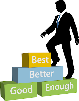 "A business man is climbing stairs labeled ""good enough"" to ""better"" to ""best"""