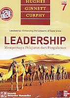 Judul Buku : Leadership: Enhancing the Lessons of Experience – Leadership – Memperkaya Pelajaran dari Pengalaman Edisi 7 Pengarang : Hughes – Ginnett – Curphy Penerbit : Salemba Humanika