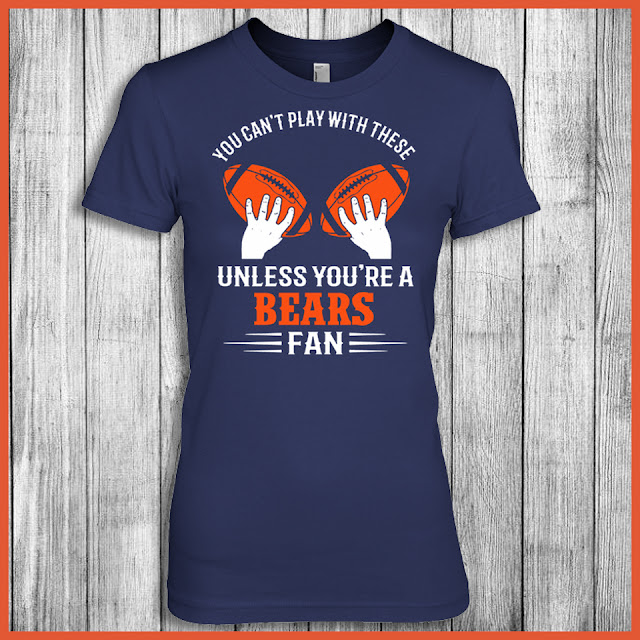 You Can't Play With These Unless You're A Bears Fan Shirt