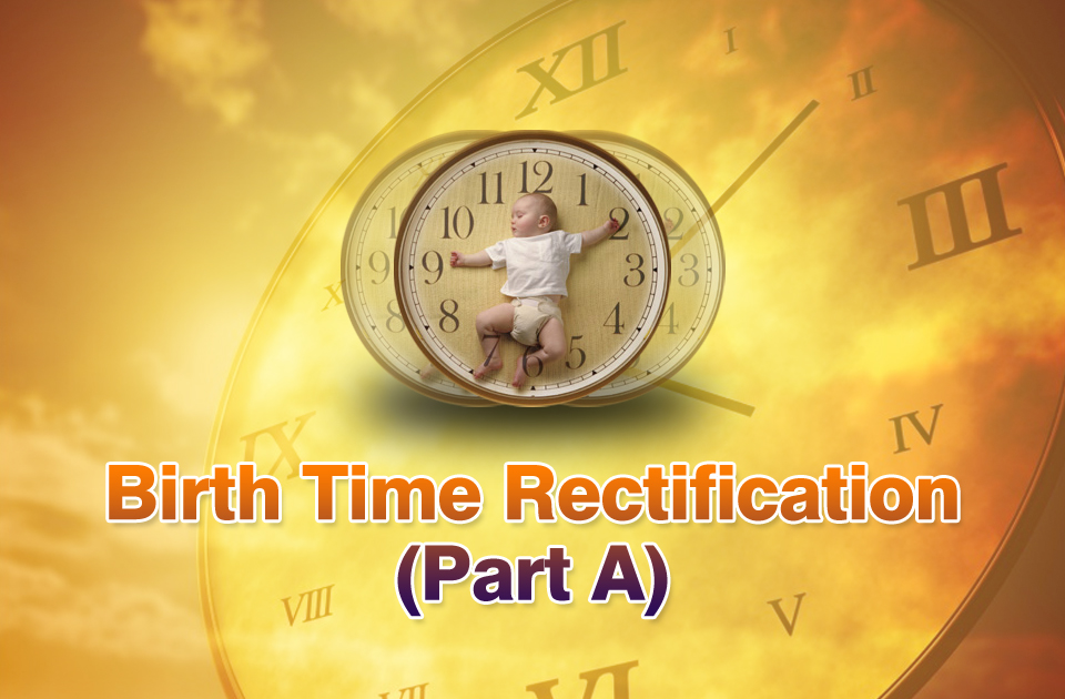 Birth Time Rectification (Part A)