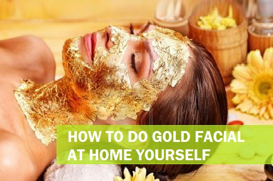 How To Do Gold Facial At Home For Oily Skin