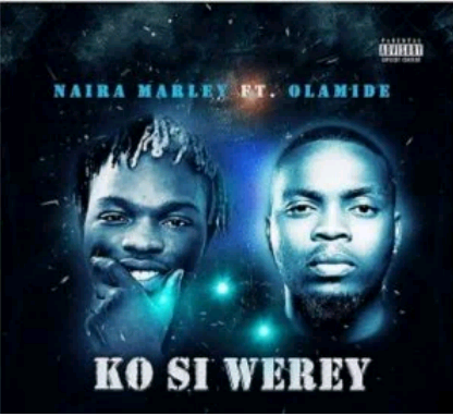 Download Music Mp3:- Naira Marley Ft Olamide – Ko Si Werey