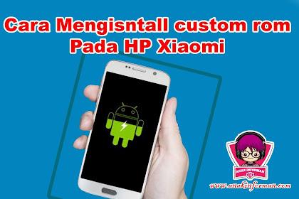 Wajib Tahu Bagi Pemula!! Cara Install Custom Rom Di Handphone Kita