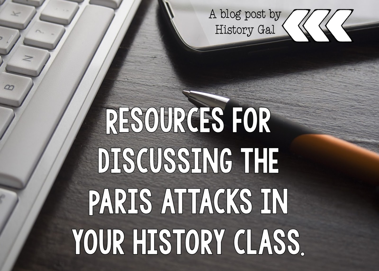 Resources for Teaching about the attacks in Paris By History Gal