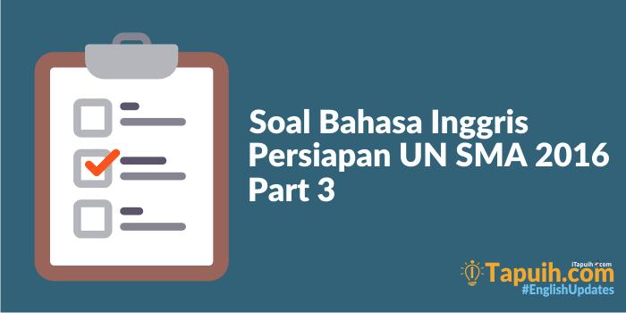 Soal Bahasa Inggris Persiapan UN SMA 2016
