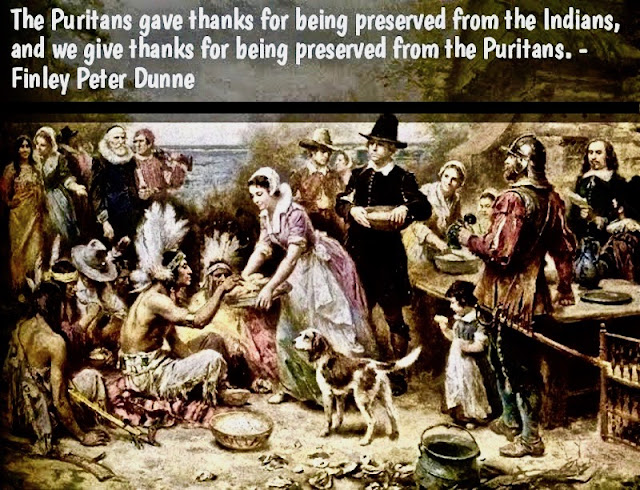 Puritans gave thanks for being preserved from the Indians and we give thanks for being preserved from the Puritans. Finley Peter Dunne. Not Sending Their Best. MarchMatron.com
