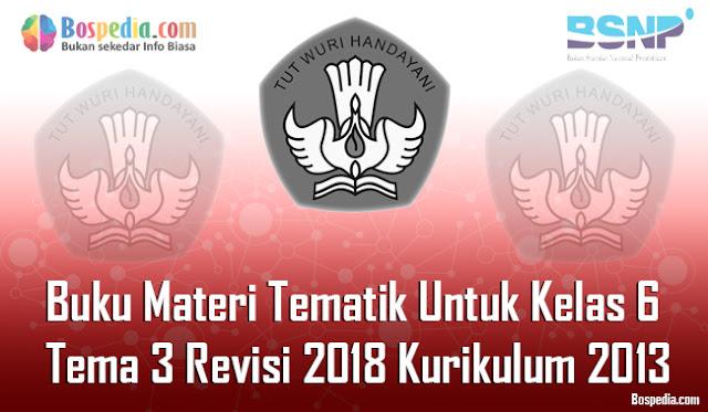 Admin ingin berbagi nih buku Materi Tematik Lengkap - Buku Materi Tematik Untuk Kelas 6 Tema 3 Revisi 2018 Kurikulum 2013