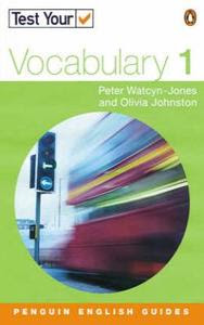 Test Your Vocabulary: 1 - Penguin English Peter Watcyn Jones, Olivia Johnston
