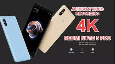 Cara Mengaktifkan Fitur Video Recording 4K di Redmi Note 5 Pro