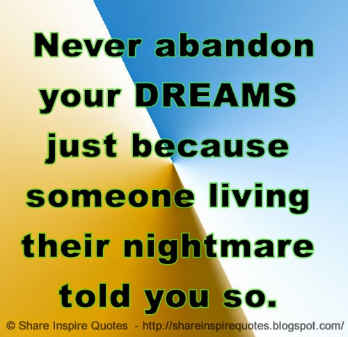 383bc5340 ... Just Living The Dream Quotes: Never Abandon Your DREAMS Just Because  Someone Living