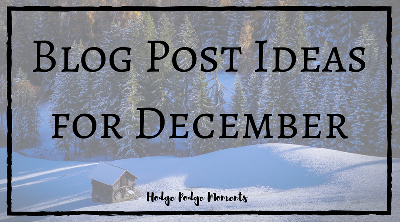 Blog Post Ideas for December | Hodge Podge Moments