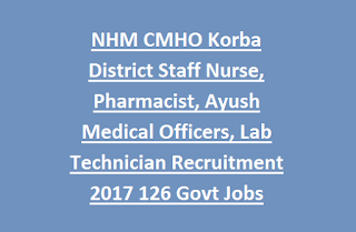 NHM CMHO Korba District Staff Nurse, Pharmacist, Ayush Medical Officers, Lab Technician Recruitment 2017 126 Govt Jobs
