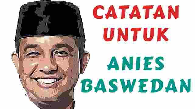 Catatan Untuk Anies Baswedan