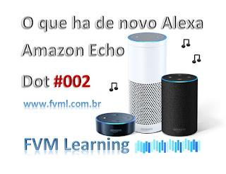 O que ha de novo Alexa - Amazon Echo Dot #002
