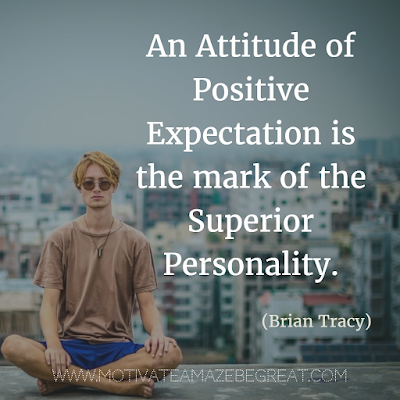 "Quotes About Strength And Motivational Words For Hard Times: ""An attitude of positive expectation is the mark of the superior personality."" - Brian Tracy"
