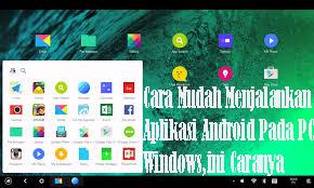 Cara Mudah Menjalankan Aplikasi Android Pada PC Windows,ini Caranya1