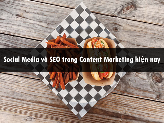 Social Media và SEO trong Content Marketing hiện nay