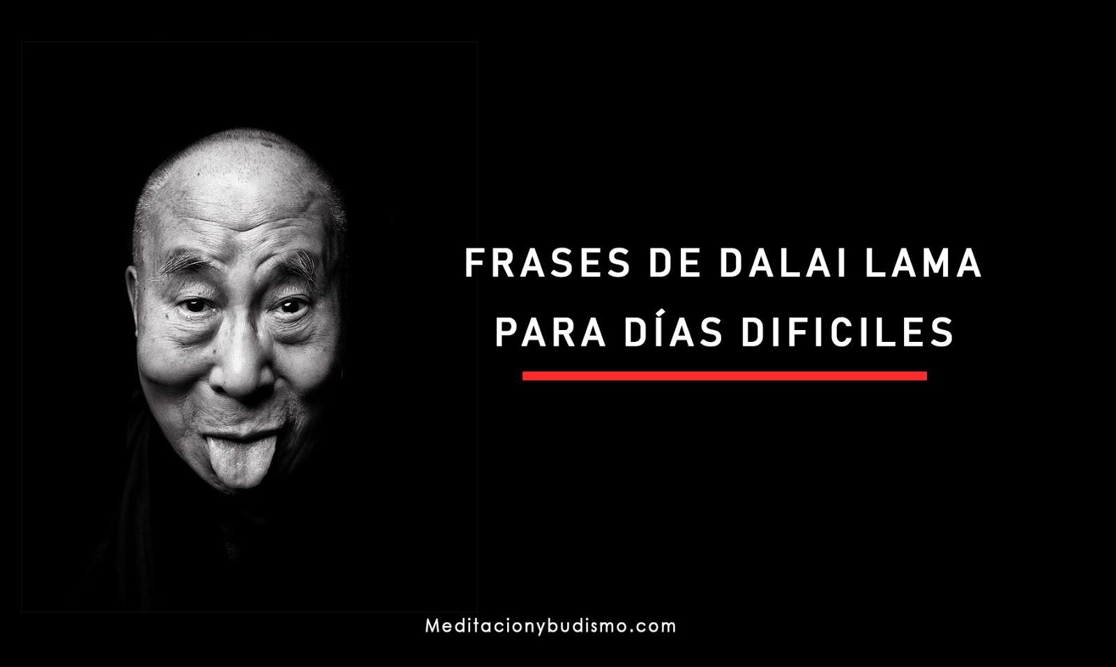 Frases de Dalai lama para días difíciles - Meditación Y Budismo