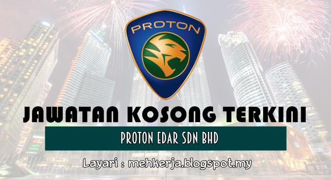 Jawatan Kosong Terkini 2016 di Proton Edar Sdn Bhd