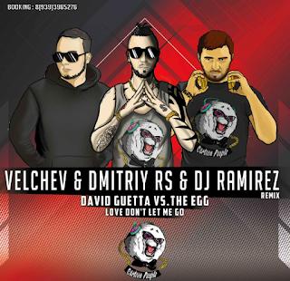 David Guetta vs.The Egg - Love Don't Let Me Go (Velchev & Dmitriy Rs And DJ Ramirez Remix) + 8