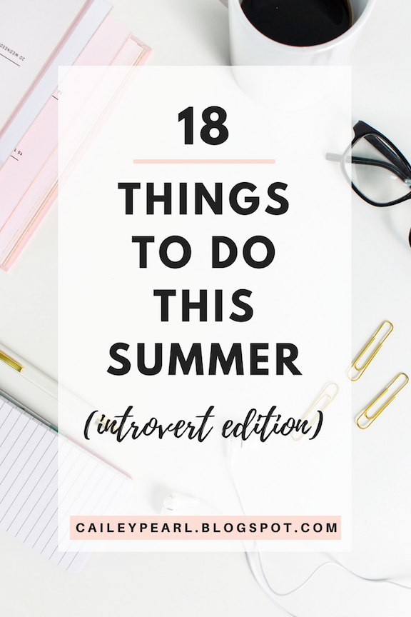 18 THINGS TO DO THIS SUMMER: INTROVERT EDITION-- If you enjoy a day in just as much as a day out, then you'll love these fun summer activities!  | caileypearl.blogspot.com