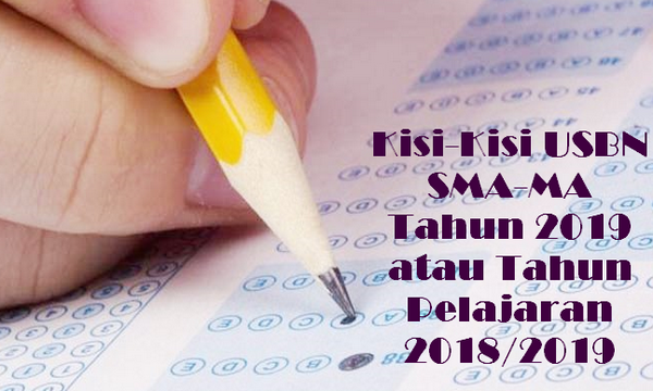 Kisi-Kisi USBN SMA-MA Tahun 2019 atau Tahun Pelajaran 2018/2019
