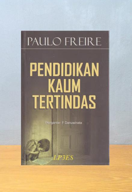 PENDIDIKAN KAUM TERTINDAS, Paulo Freire