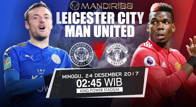Prediksi Bola : Leicester City Vs Manchester United, Minggu 24 Desember 2017 Pukul 02.45 WIB @ RCTI
