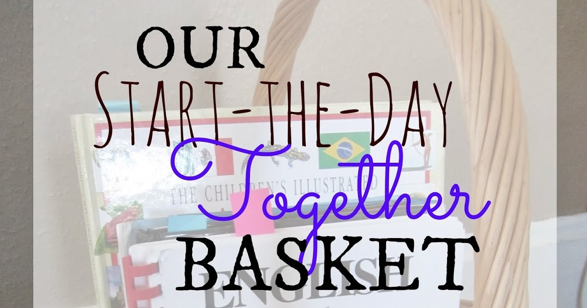 The Unlikely Homeschool Our Start The Day Together Basket