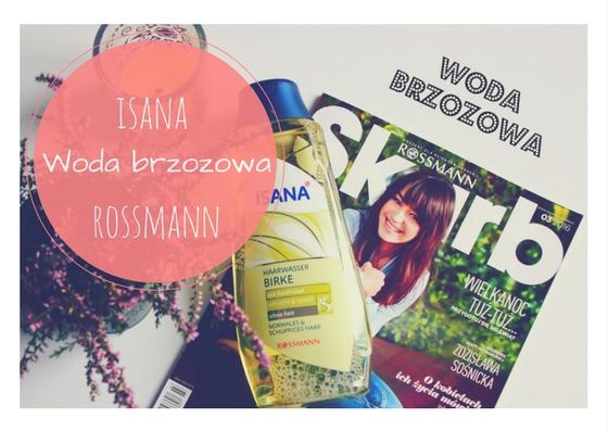 Woda brzozowa dla włosów ISANA z Rossmanna